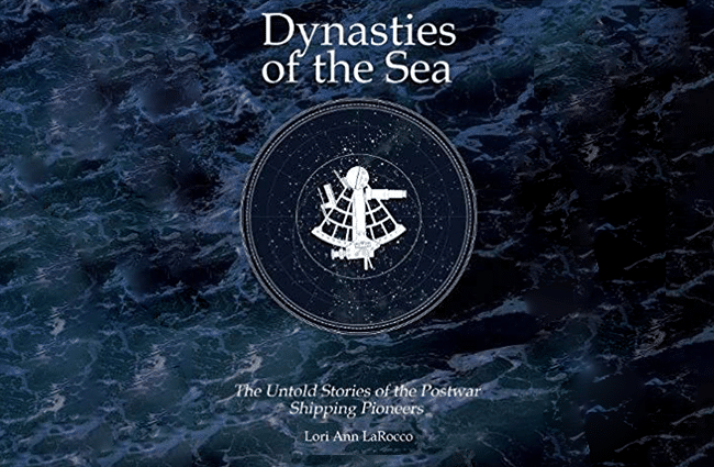 Dynasties of the Sea: The Untold Stories of the Postwar Shipping Pioneers